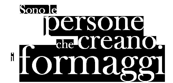Sono le persone che creano i formaggi.